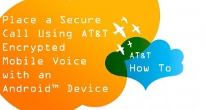 Place a Secure Call Using AT&T Encrypted Mobile Voice with an Android™ Device: How To Video Series
