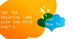 Set the Security Code with the HTC® One™ X: AT&T How To Video Series